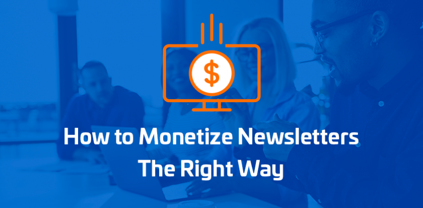 How to monetize a newsletter the right way